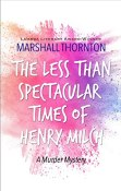Review: The Less Than Spectacular Times of Henry Milch by Marshall Thornton