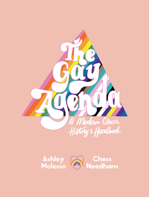 Review: The Gay Agenda: A Modern Queer History and Handbook by Ashley Molesso and Chessie Needham
