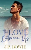 Review: The Love Between Us by J.P. Bowie
