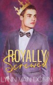 Guest Post and Giveaway: Royally Screwed by Lynn Van Dorn