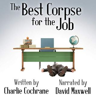 Audiobook Review: The Best Corpse for the Job by Charlie Cochrane