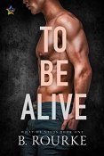 Review: To Be Alive by B. Rourke