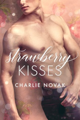 Guest Post and Giveaway: Strawberry Kisses by Charlie Novak