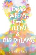 Review: Drag Queens, Emo Teens & Big Dreams by Dylan James