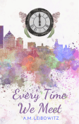 Review: Every Time We Meet by A.M. Leibowitz