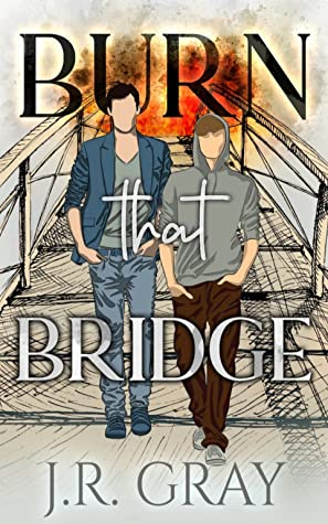 Review: Burn That Bridge by J.R. Gray