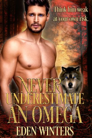 Excerpt and Giveaway: Never Underestimate an Omega by Eden Winters