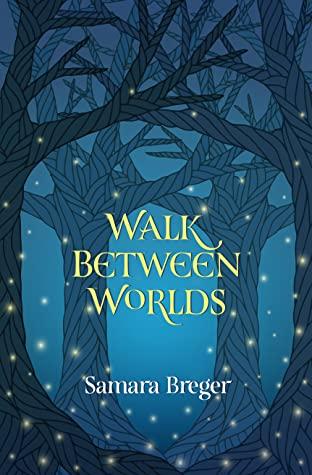 Review: Walk Between Worlds by Samara Breger