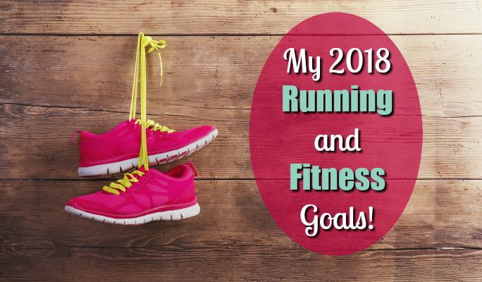 My 2018 Running and Fitness Goals!