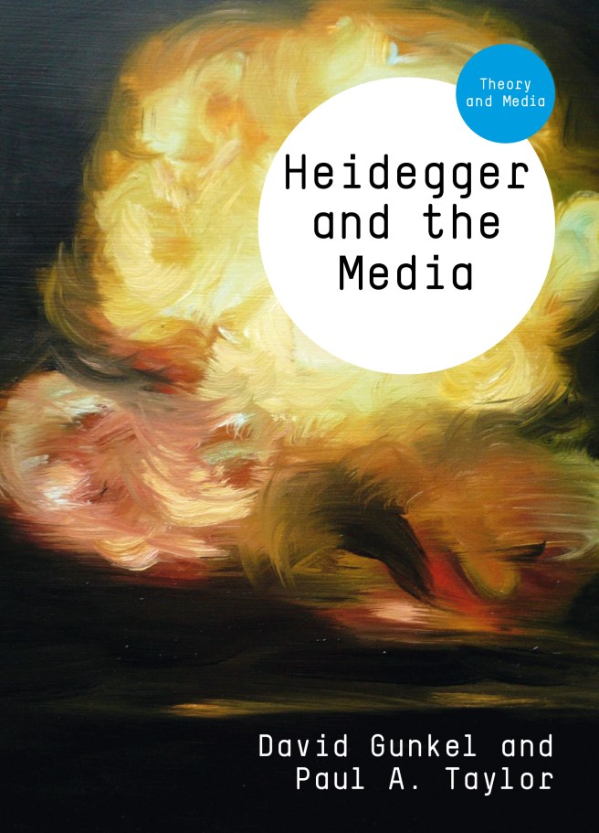 Heidegger and the Media. By: David Gunkel and Paul A. Taylor. Polity, Cambridge, 2014