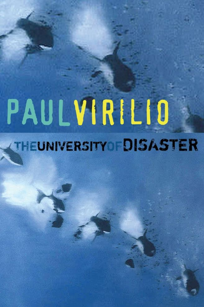 The University of Disaster. By: Paul Virilio. Polity, Cambridge, 2009