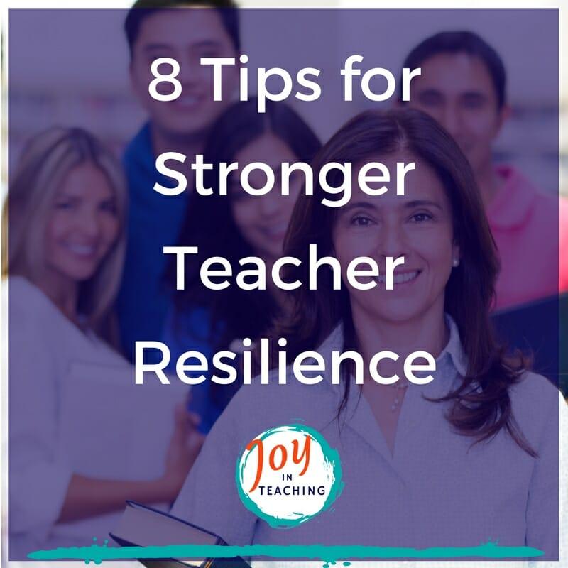 8 Quick Tips For Stronger Teacher Resiliency