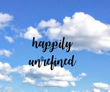 The words happily unrefined with clouds around text