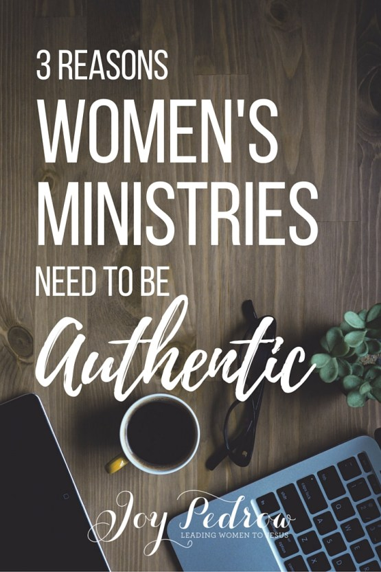 3 Reasons Women's Ministries Need to be Authentic, Vulnerable & Bold. JoyPedrow.com