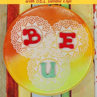 BE U Tie Dye Hoop Art with SEI Tumble Dye