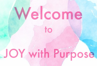 Welcome to JOY with PURPOSE my very first post