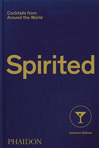 Spirited: Cocktails from Around the World, by Adrienne Stillman, £24.95