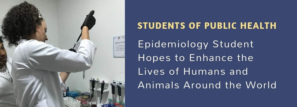 Epidemiology Student Hopes to Enhance the Lives of Humans and Animals Around the World