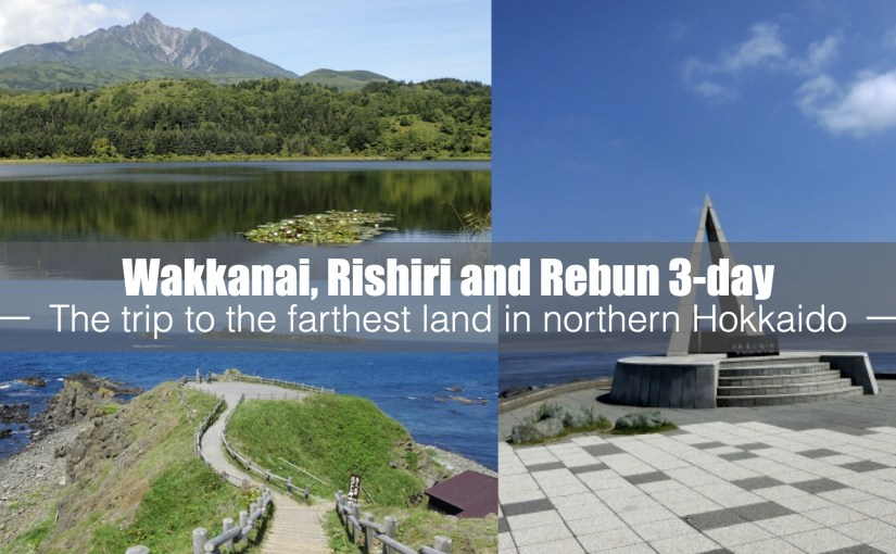 Wakkanai, Rishiri and Rebun 3 days sample trip plan. The trip to the farthest land in northern Hokkaido