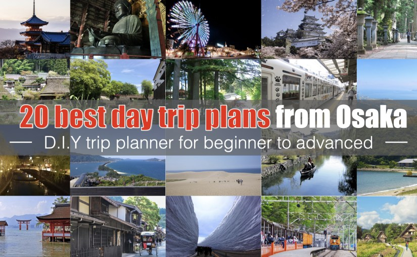 20 best day trip plan from Osaka: DIY day trip planner for the first timer to the advanced traveler