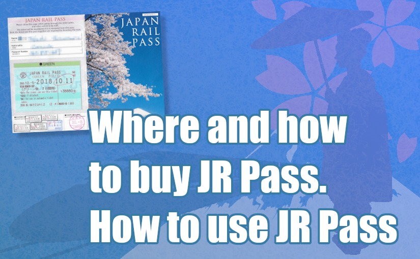 Where and How to buy JR Pass: JR Pass user guide, how to use Japan Rail Pass to its maximum.