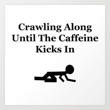 Crawling along until the caffeine kicks in, need coffee, need tea, unable to function, low coffee levels, low tea levels, low caffeine levels, lifesims, need for caffeine,