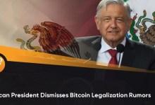 मैक्सिकन राष्ट्रपति ने बिटकॉइन वैधीकरण अफवाहों को खारिज किया