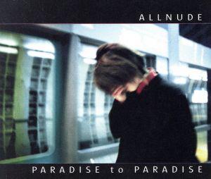 Single cover of Paradise to Paradise, ALLNUDE