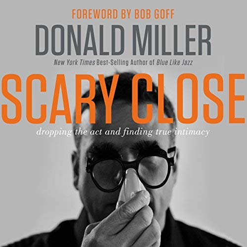 Scary Close by Donald Miller Summary