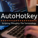 AutoHotkey Scripting Thoughts: The Terminology