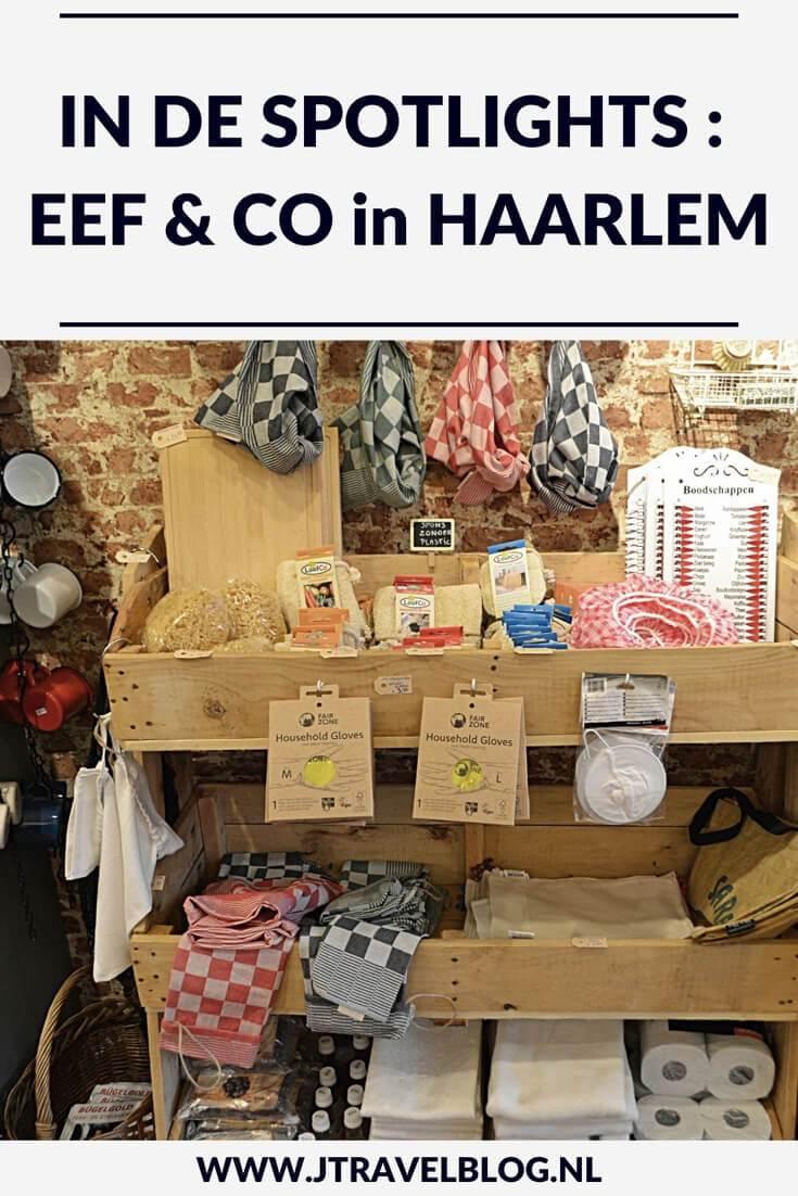 Dit keer in de spotlights: Eef & Co in Haarlem. Eef & Co is een hedendaagse winkel met de kwaliteit van vroeger. Shop je mee? #eefenco #haarlem #hotspot #jtravel #jtravelblog