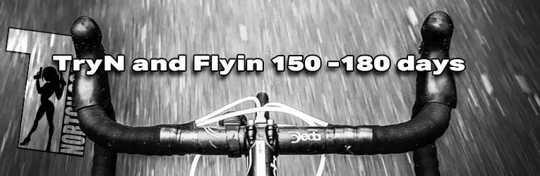TryN and Flyin 150 -180 days