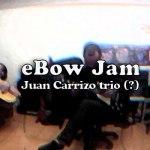 Juan Carrizo - ebow jam