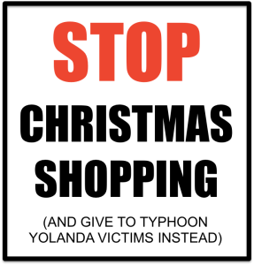 STOP CHRISTMAS SHOPPING! (and other different ideas to help Typhoon Yolanda victims)