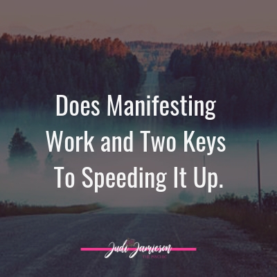Does manifesting work – Two keys to speeding it up