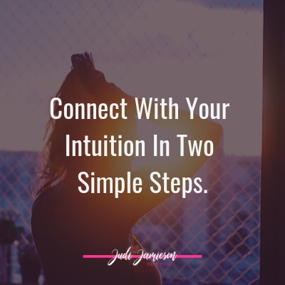 Connect with your intuition using two simple steps