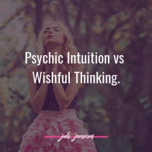 Psychic intuition vs wishful thinking. How to tell the difference