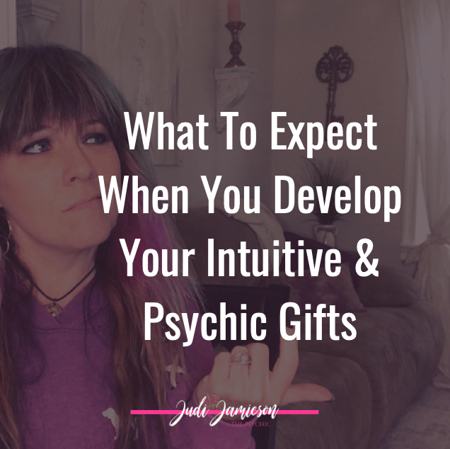 Develop your psychic gifts and you can expect this