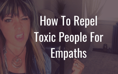 How to repel toxic people for empaths