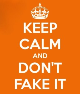 keep-calm-and-don-t-fake-it-1