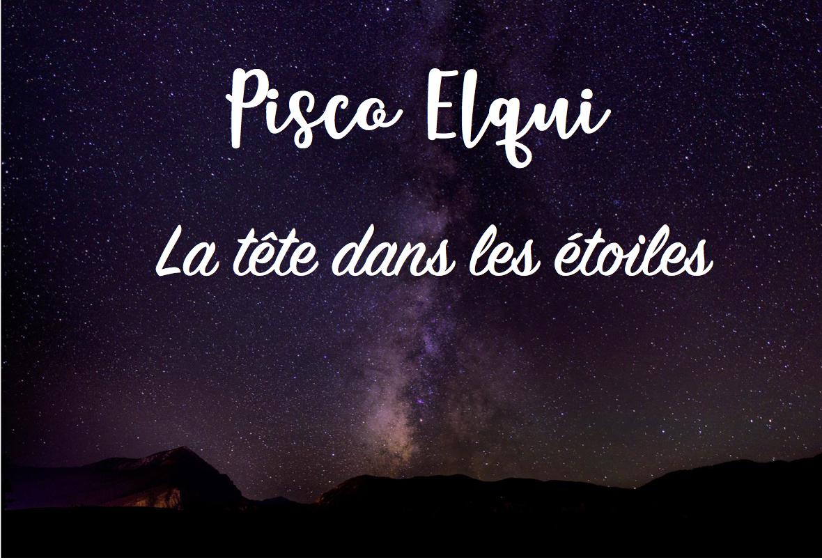 La tête dans les étoiles à Pisco Elqui