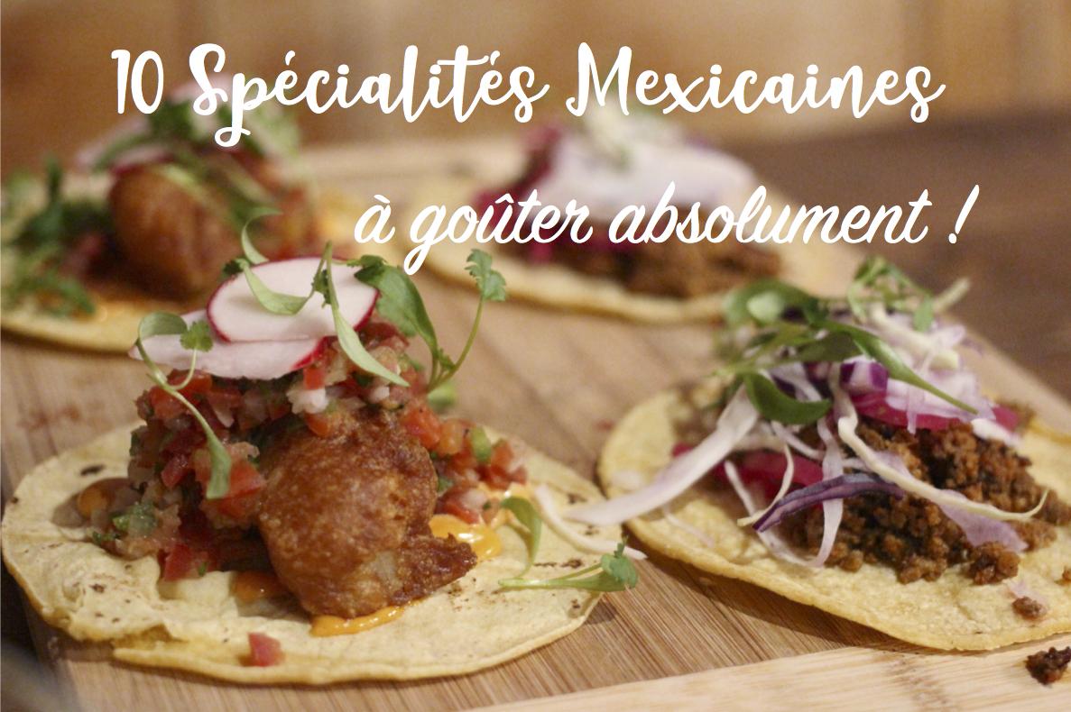 10 spécialités mexicaines à tester ABSOLUMENT !