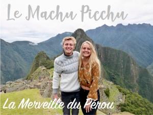 Read more about the article Le Machu Picchu : La merveille du Pérou