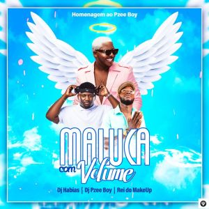 Dj Habias – Maluca Com O Volume (feat. Pzee boy & Rei Do Make Up) [2021] Baixar mp3