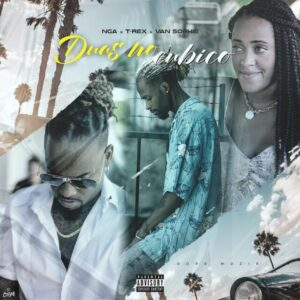 NGA - Duas No Cubico (feat. T-Rex & Van Sophie) [2021] Baixar mp3