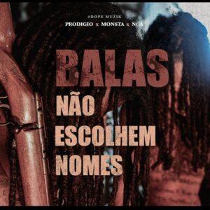 Prodígio - Balas não escolhem nome (feat. Monsta & Nga)[2021] Baixar mp3