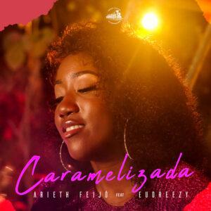 Arieth Feijó - Caramelizada (feat. Eudreezy) [2021]
