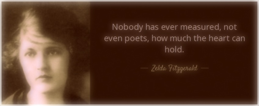 quote-nobody-has-ever-measured-not-even-poets-how-much-the-heart-can-hold-zelda-fitzgerald-9-72-042