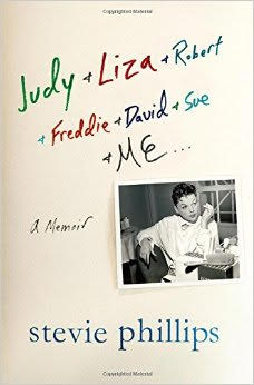 "Stevie Phillips"" Judy & Liza & Robert & Freddie & David & Sue & Me...A Memoir"