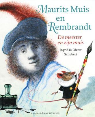 Maurits Muis en Rembrandt De meester en zijn muis Ingrid & Dieter Schubert